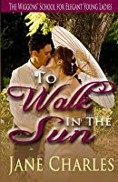 To Walk in the Sun: Wiggons' School for Elegant Young Ladies