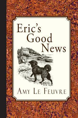 Erics Good News  by  Amy Le Feuvre