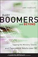 Baby Boomers and Beyond: Tapping the Ministry Talents and Passions of Adults over 50 (Jossey-Bass Leadership Network Series)