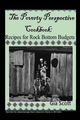 The Poverty Perspective Cookbook: Recipes for Rock Bottom Budgets  by  Gia Scott