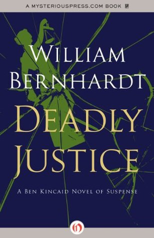 Deadly Justice (The Ben Kincaid Novels, 3)  by  William Bernhardt