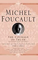 The Courage of Truth (Michel Foucault: Lectures at the Collège de France)