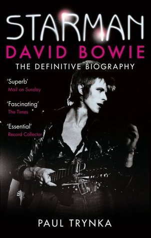 Starman: David Bowie - The Definitive Biography  by  Paul Trynka