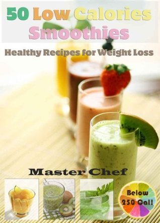 50 Low Calories Smoothies: Healthy Recipes for Weight Loss  by  Master Chef