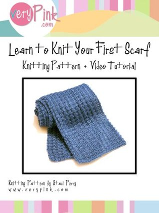 Learn to Knit Your First Scarf  by  Staci Perry