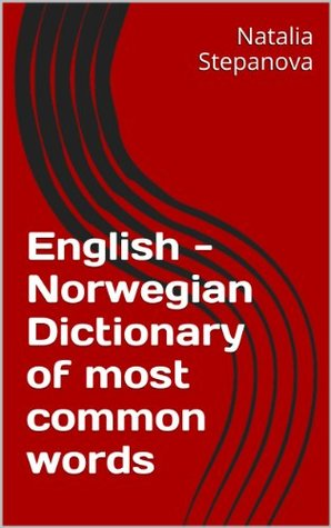 English - Norwegian Dictionary of most common words Natalia Stepanova