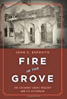 Fire in the Grove: The Cocoanut Grove Tragedy and Its Aftermath