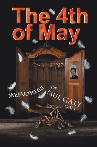 The 4th of May : The Memories of Paul Galy OAM  by  Paul Galy