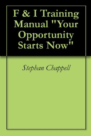 F & I Training Manual Your Opportunity Starts Now Stephan Chappell