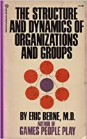 The Structure and Dynamics of Organizations and Groups