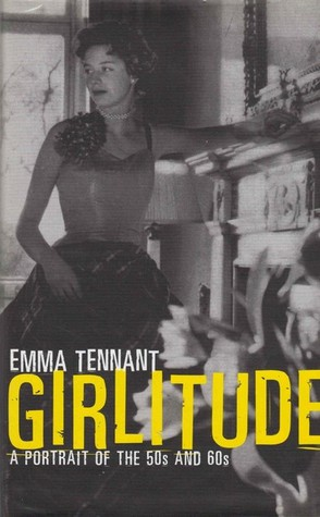 Girlitude: A Portrait of the 50s and 60s  by  Emma Tennant