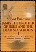 James the Brother of Jesus and the Dead Sea Scrolls 1: The Historical James, Paul the Enemy and Jesus' Brothers as Apostles