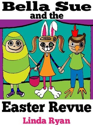 Bella Sue and the Easter Revue  by  Linda Ryan
