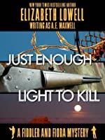 Just Enough Light to Kill (A Fiddler and Fiora Mystery)