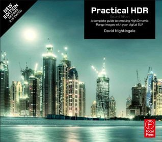 Practical HDR: A complete guide to creating High Dynamic Range images with your Digital SLR (Handbook of the Philosophy of Science) David Nightingale