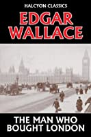 The Man Who Bought London by Edgar Wallace (Halcyon Classics)
