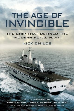 Age of Invincible: The Ship that Defined the Modern Royal Navy  by  Nick Childs