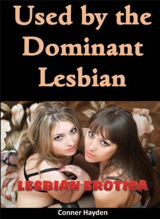 Used the Dominant Lesbian - Lesbian BDSM Erotica by Conner Hayden