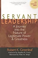Servant Leadership: A Journey into the Nature of Legitimate Power and Greatness
