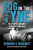 Fog on the Tyne: The Story of Britain's Bloodiest Gang War