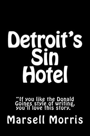 Detroits Sin Hotel  by  Marsell Morris