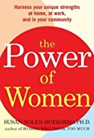 The Power of Women: Harness Your Unique Strengths at Home, at Work, and in Your Community