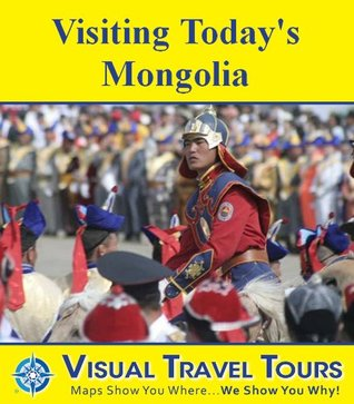 VISITING TODAYS MONGOLIA - A Travelogue - read before you go or on the plane  by  Ruth Lor Malloy