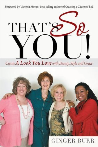 Thats So You! : Create a Look You Love with Beauty, Style and Grace  by  Ginger Burr