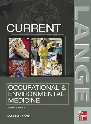 CURRENT Occupational & Environmental Medicine: Fourth Edition (Lange Medical Books)  by  Joseph Ladou