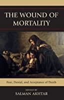 The Wound of Mortality: Fear, Denial, and Acceptance of Death (Margaret S. Mahler)