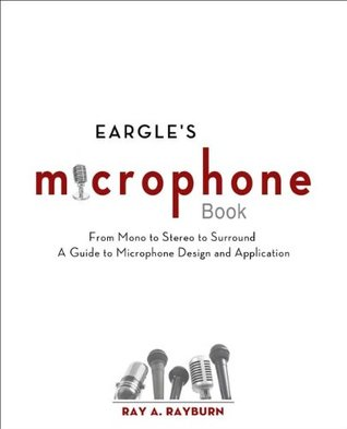 Eargles The Microphone Book: From Mono to Stereo to Surround - A Guide to Microphone Design and Application Ray A. Rayburn