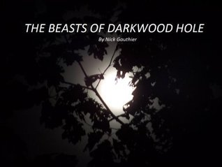 The Beasts of Darkwood Hole  by  Nick Gauthier