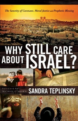 Why Still Care about Israel?: The Sanctity of Covenant, Moral Justice and Prophetic Blessing  by  Sandra Teplinsky