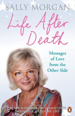 Life After Death: Messages of Love from the Other Side  by  Sally  Morgan