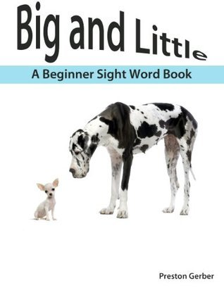 Big and Little - A Beginner Sight Word Book  by  Preston Gerber