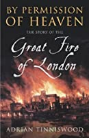 By Permission Of Heaven: The Story of the Great Fire of London