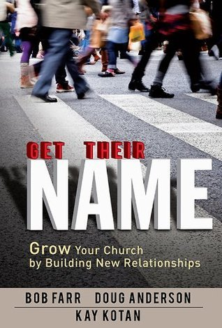 Get Their Name: How to Grow Your Church  by  Building New Relationships by Bob Farr