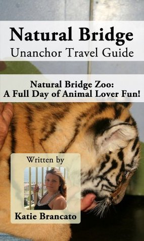 Natural Bridge Unanchor Travel Guide - Natural Bridge Zoo: A Full Day of Animal Lover Fun!  by  Katie Brancato