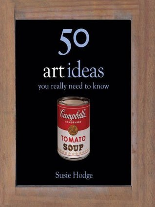 50 Art Ideas You Really Need to Know (50 Ideas You Really Need to Know series) Susie Hodge