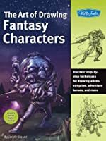 The Art of Drawing Fantasy Characters: Discover step-by-step techniques for drawing aliens, vampires, adventure heroes, and more (Collector's Series)