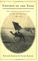 Empires of the Sand: The Struggle for Mastery in the Middle East, 1789-1923