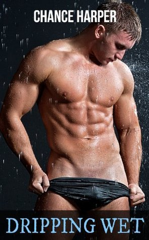 Dripping Wet  by  Chance Harper