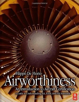 Airworthiness: An Introduction to Aircraft Certification: A Guide to Understanding JAA, EASA and FAA Standards De Florio, Filippo