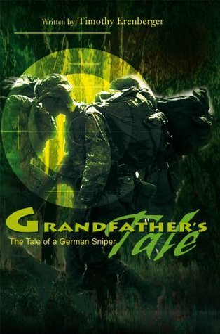 Grandfathers Tale:The Tale of a German Sniper  by  Timothy Erenberger