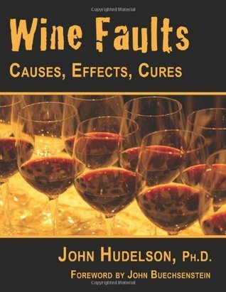 Wine Faults: Causes, Effects, Cures  by  John Hudelson