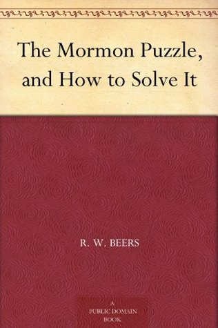 The Mormon Puzzle, and How to Solve It.  by  R. W. Beers