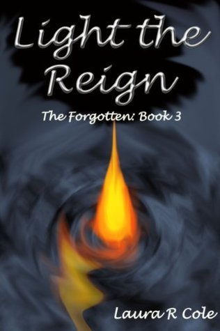 Light the Reign (The Forgotten #3)  by  Laura R. Cole