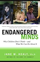Endangered Minds: Why Children Dont Think And What We Can Do About I