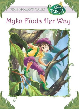 Myka Finds Her Way (Tales of Pixie Hollow, #17) Gail Herman
