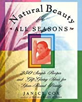 Natural Beauty for All Seasons: 250 Simple Recipes And Gift-Giving Ideas For Year-Round Beauty